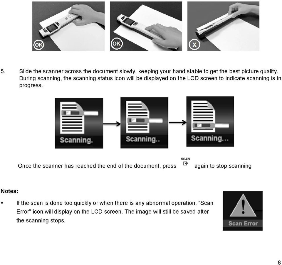 Once the scanner has reached the end of the document, press again to stop scanning Notes: If the scan is done too quickly