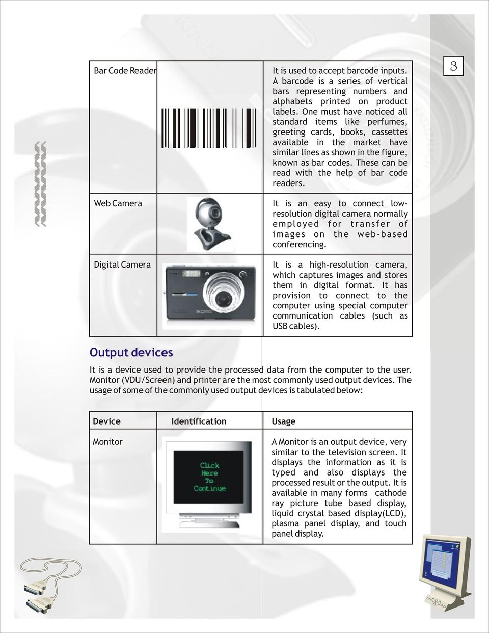 These can be read with the help of bar code readers. It is an easy to connect lowresolution digital camera normally employed for transfer of images on the web-based conferencing.