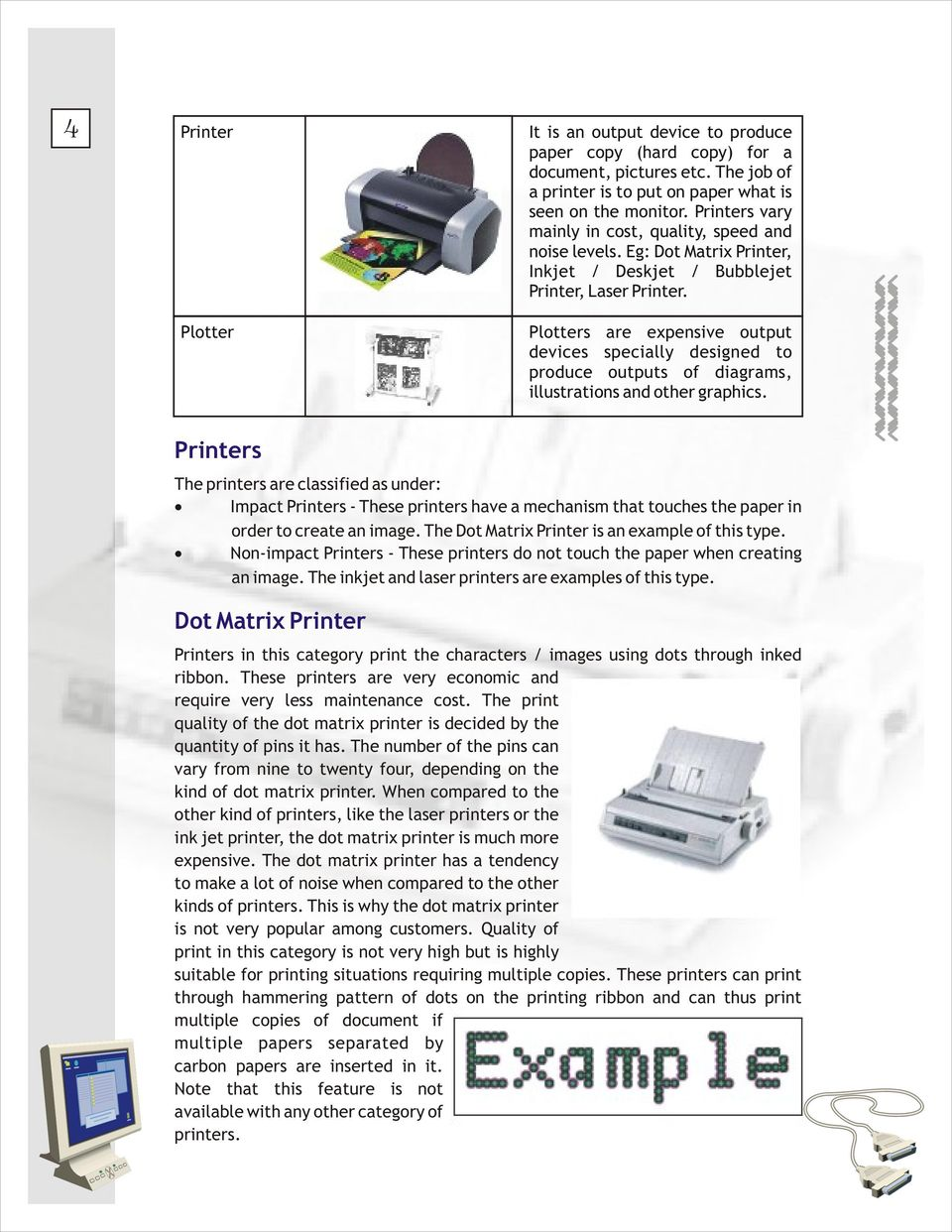 Plotters are expensive output devices specially designed to produce outputs of diagrams, illustrations and other graphics.