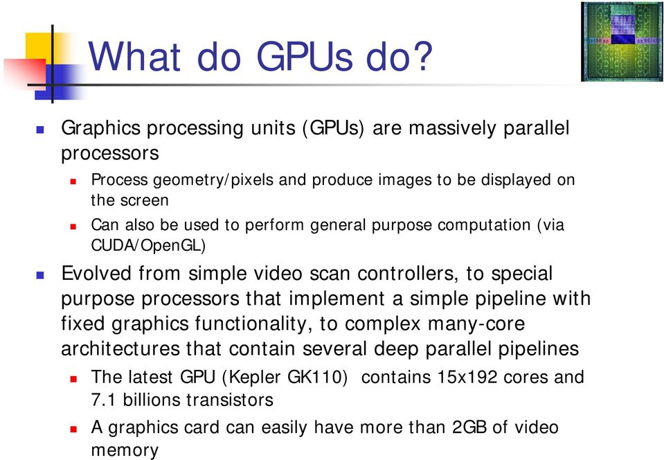 be used to perform general purpose computation (via CUDA/OpenGL) Evolved from simple video scan controllers, to special purpose processors that