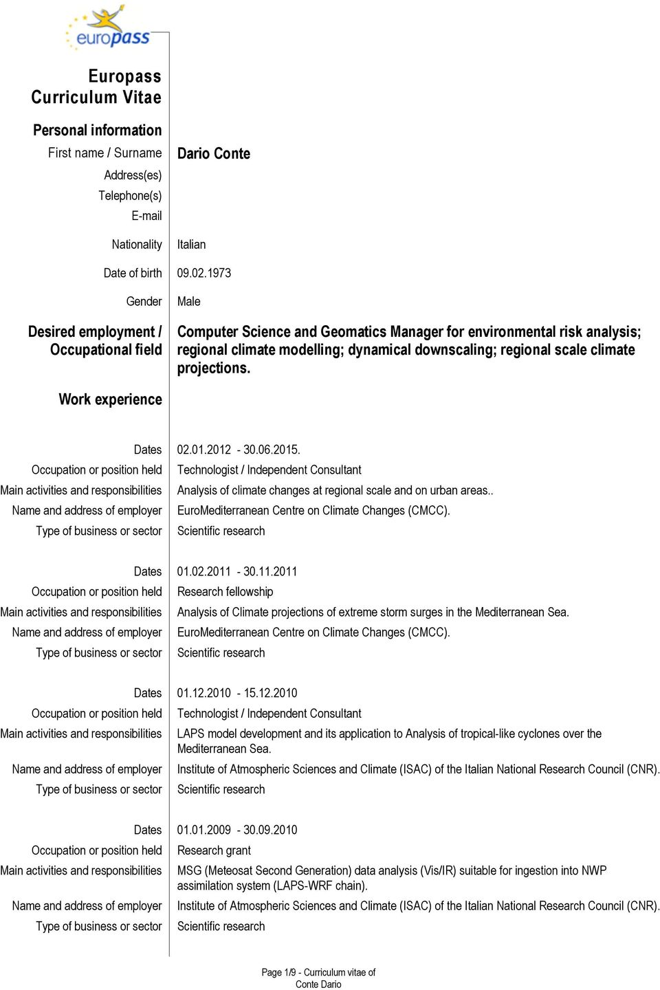 climate projections. Work experience Dates 02.01.2012-30.06.2015. Technologist / Consultant Analysis of climate changes at regional scale and on urban areas.
