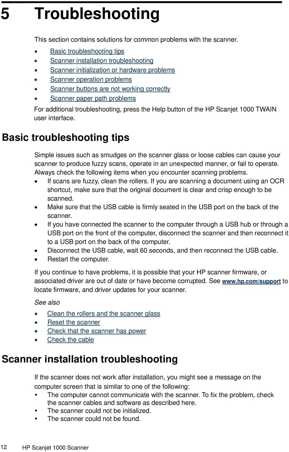 problems For additional troubleshooting, press the Help button of the HP Scanjet 1000 TWAIN user interface.