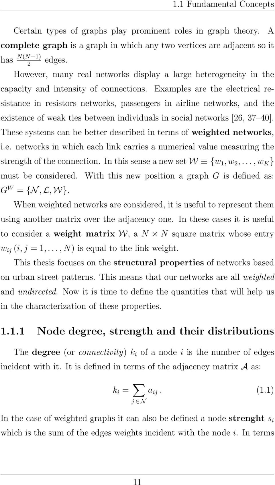 Examples are the electrical resistance in resistors networks, passengers in airline networks, and the existence of weak ties between individuals in social networks [26, 37 40].