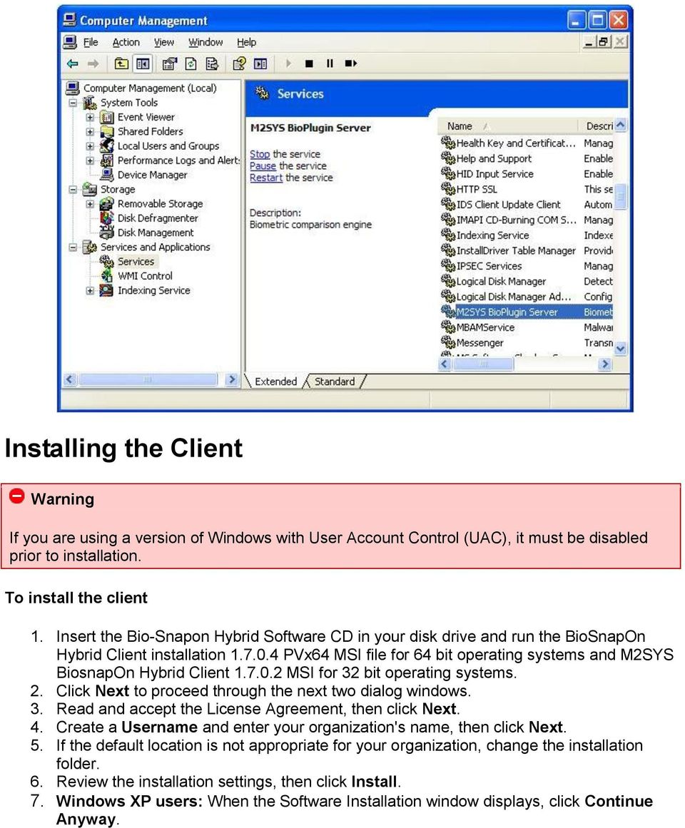 2. Click Next to proceed through the next two dialog windows. 3. Read and accept the License Agreement, then click Next. 4. Create a Username and enter your organization's name, then click Next. 5.