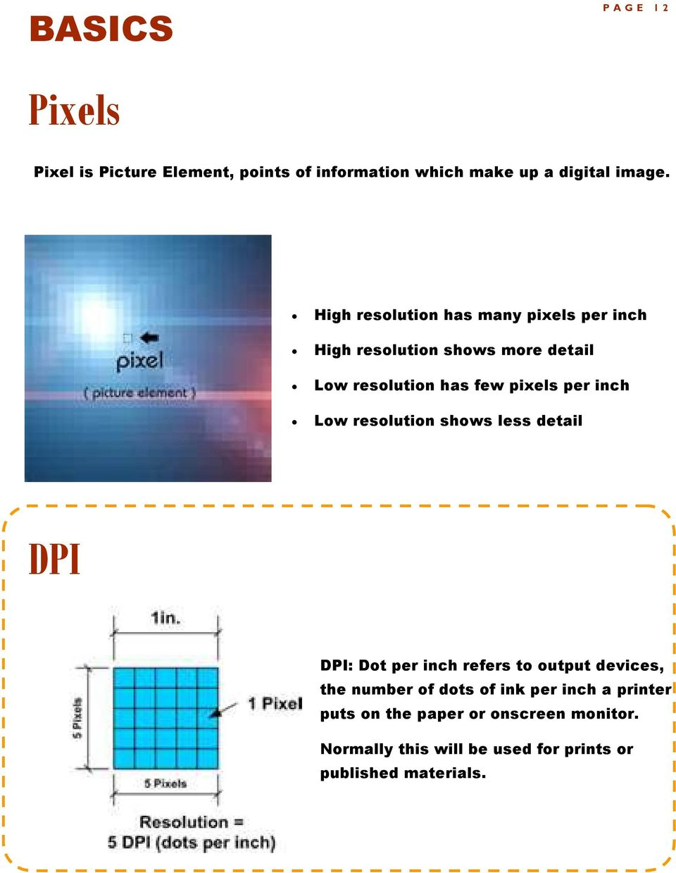 inch Low resolution shows less detail DPI DPI: Dot per inch refers to output devices, the number of dots of ink