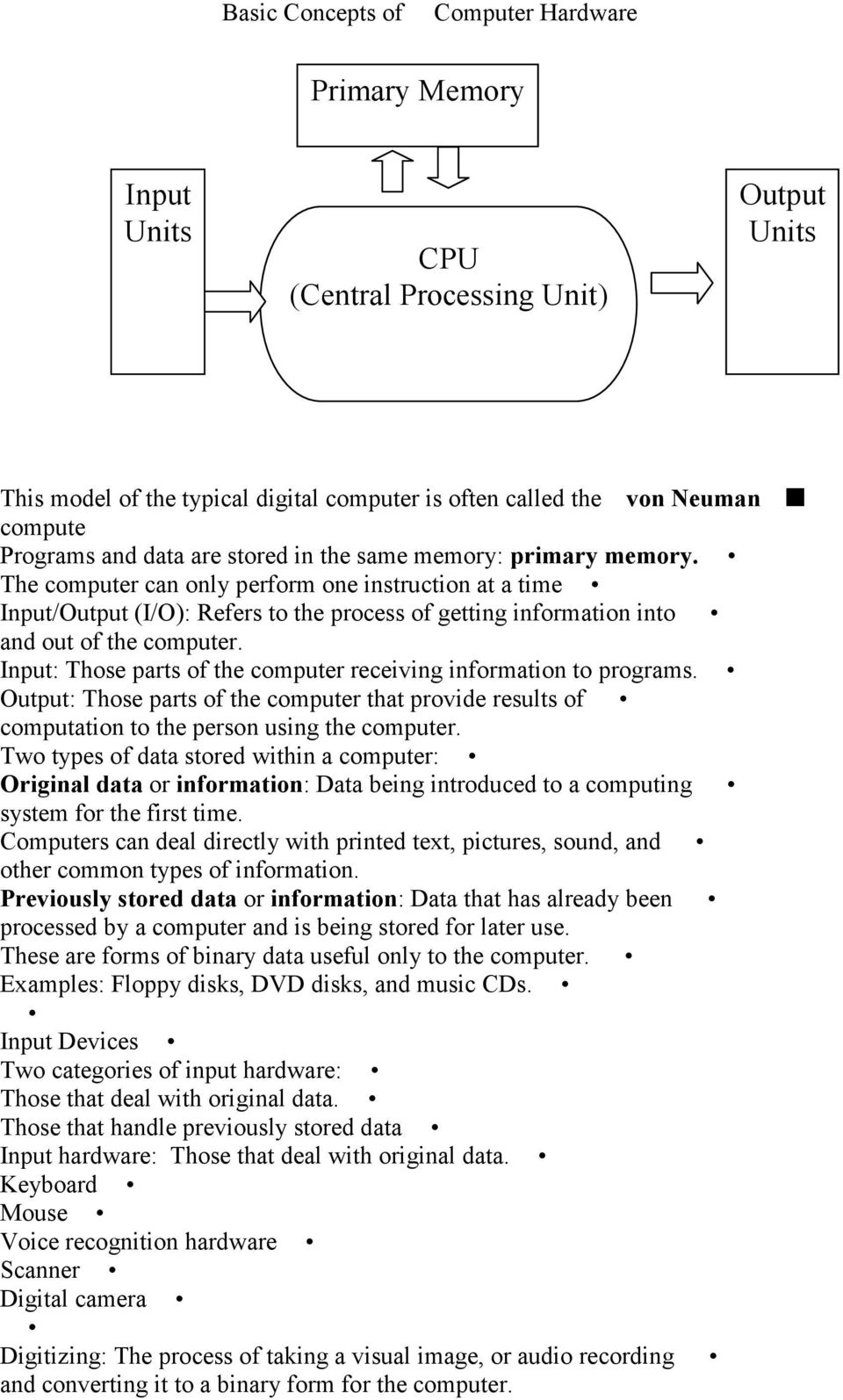 The computer can only perform one instruction at a time Input/Output (I/O): Refers to the process of getting information into and out of the computer.