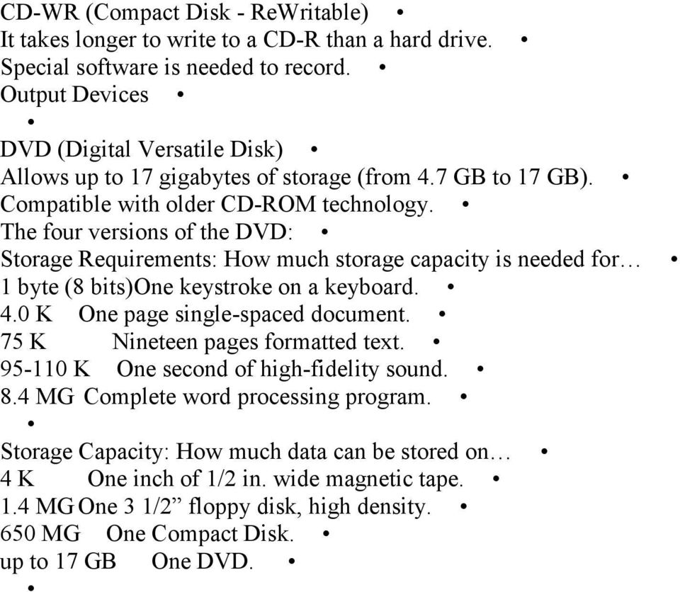 The four versions of the DVD: Storage Requirements: How much storage capacity is needed for 1 byte (8 bits)one keystroke on a keyboard. 4.0 K One page single-spaced document.