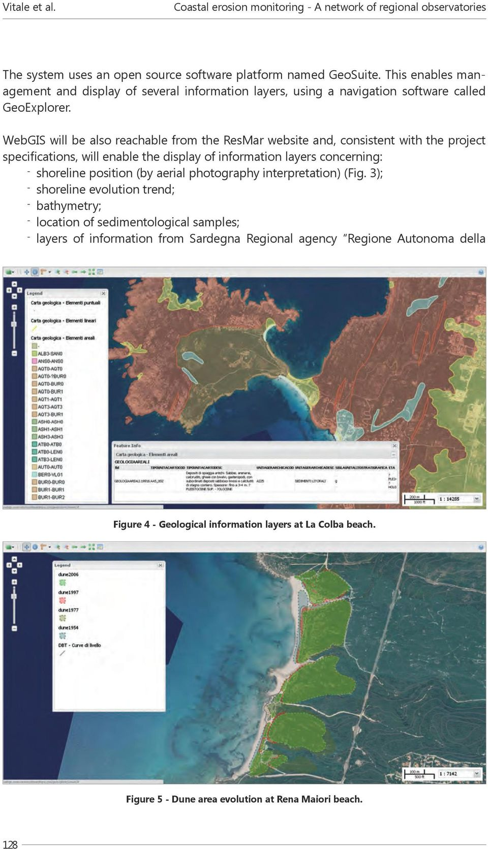 WebGIS will be also reachable from the ResMar website and, consistent with the project specifications, will enable the display of information layers concerning: shoreline