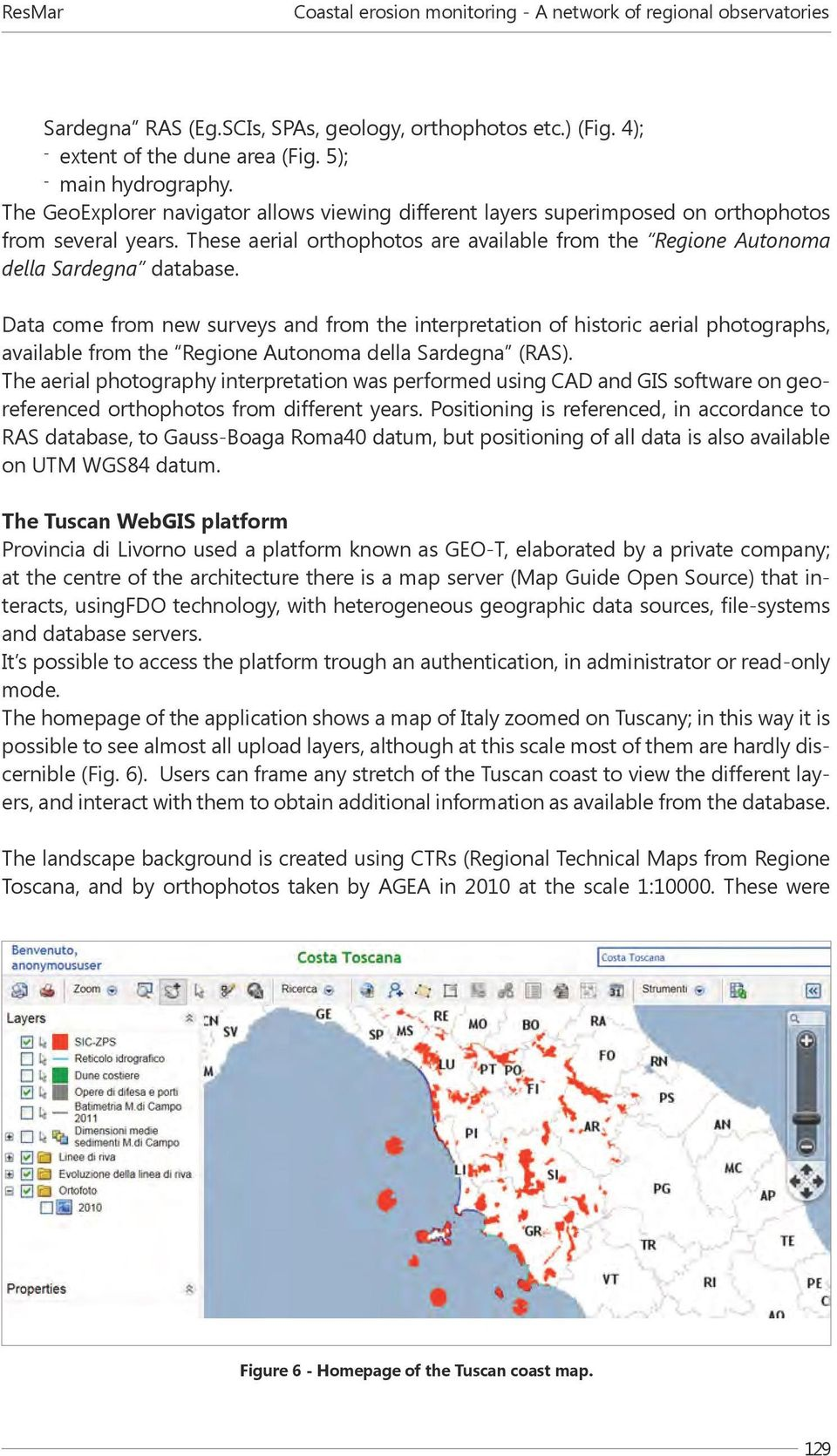 Data come from new surveys and from the interpretation of historic aerial photographs, available from the Regione Autonoma della Sardegna (RAS).