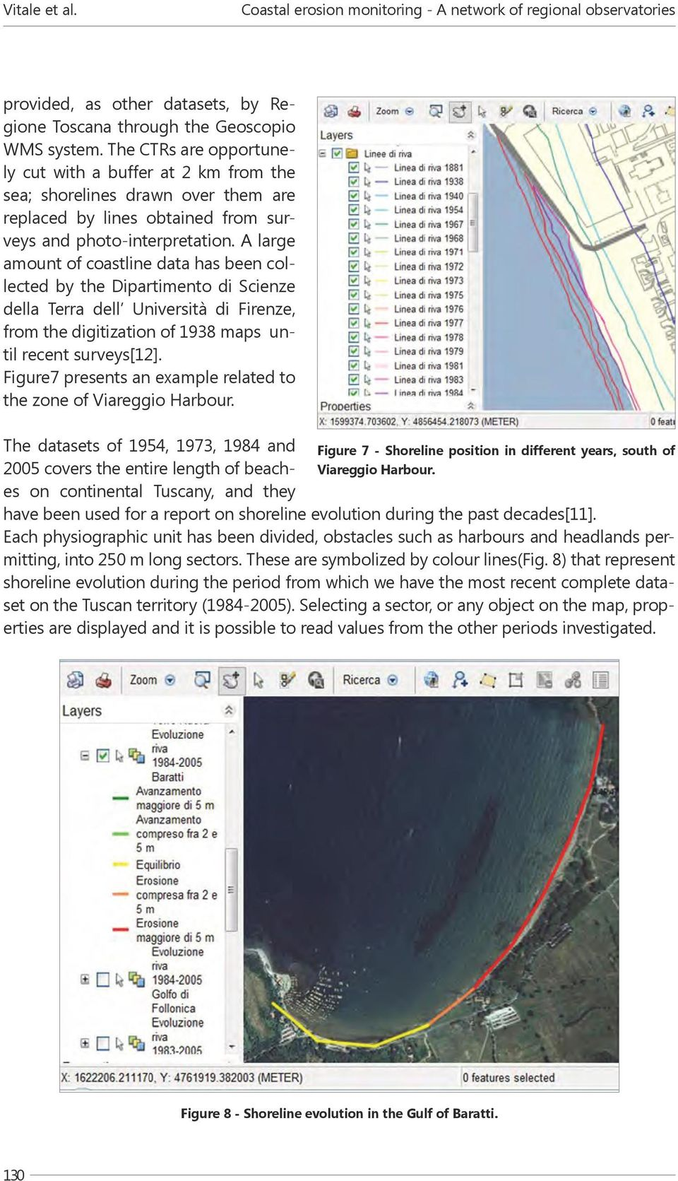 A large amount of coastline data has been collected by the Dipartimento di Scienze della Terra dell Università di Firenze, from the digitization of 1938 maps until recent surveys[12].