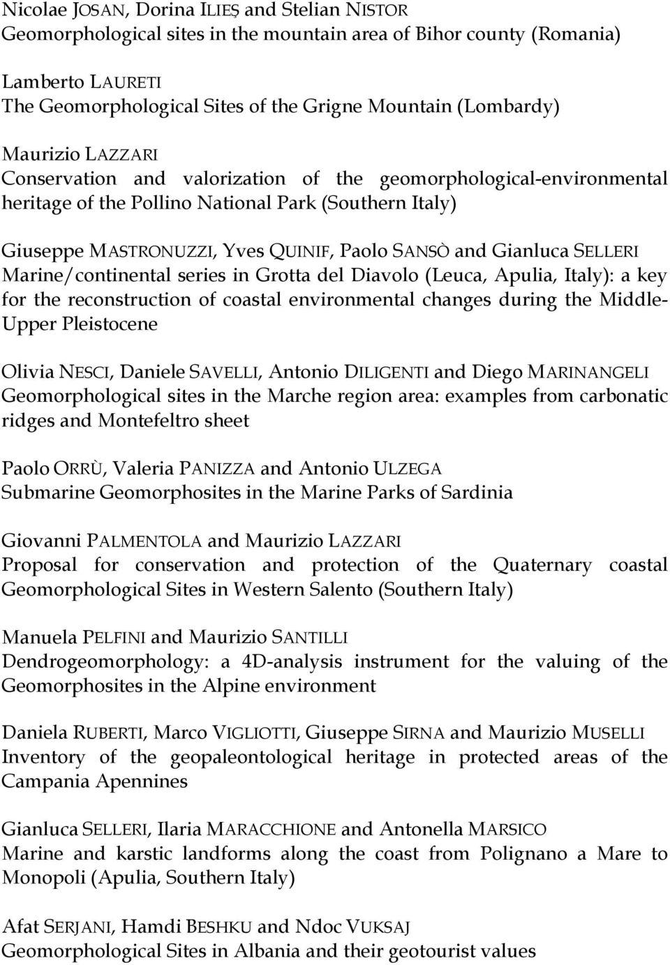 SELLERI Marine/continental series in Grotta del Diavolo (Leuca, Apulia, Italy): a key for the reconstruction of coastal environmental changes during the Middle- Upper Pleistocene Olivia NESCI,
