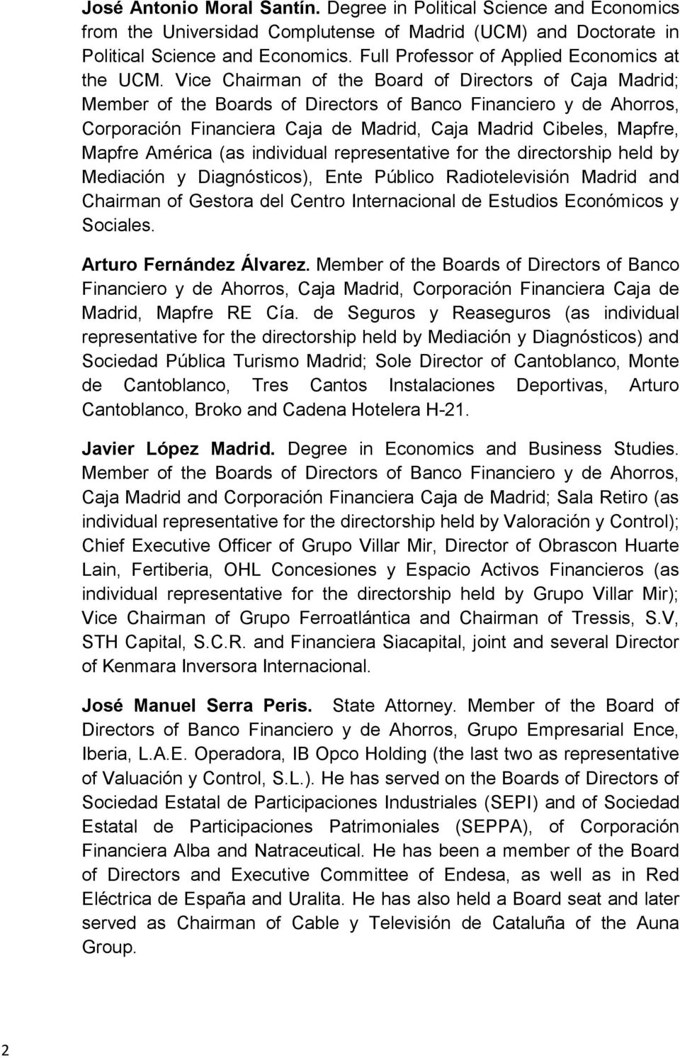 Vice Chairman of the Board of Directors of Caja Madrid; Member of the Boards of Directors of Banco Financiero y de Ahorros, Corporación Financiera Caja de Madrid, Caja Madrid Cibeles, Mapfre, Mapfre
