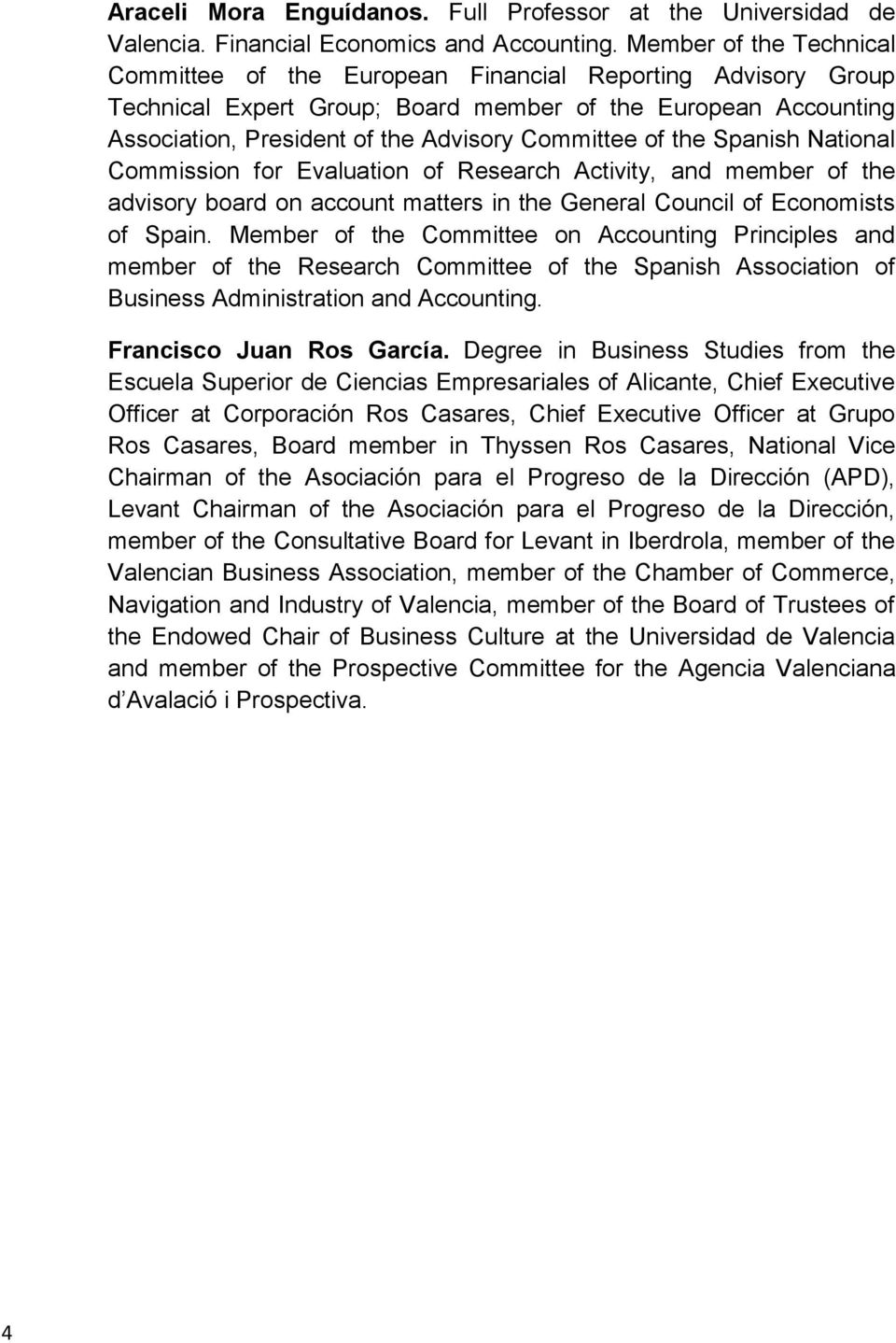 of the Spanish National Commission for Evaluation of Research Activity, and member of the advisory board on account matters in the General Council of Economists of Spain.