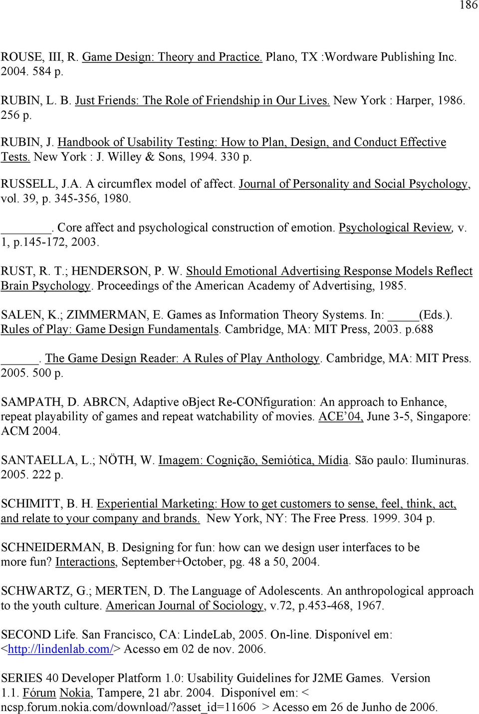 Journal of Personality and Social Psychology, vol. 39, p. 345-356, 1980.. Core affect and psychological construction of emotion. Psychological Review, v. 1, p.145-172, 2003. RUST, R. T.; HENDERSON, P.