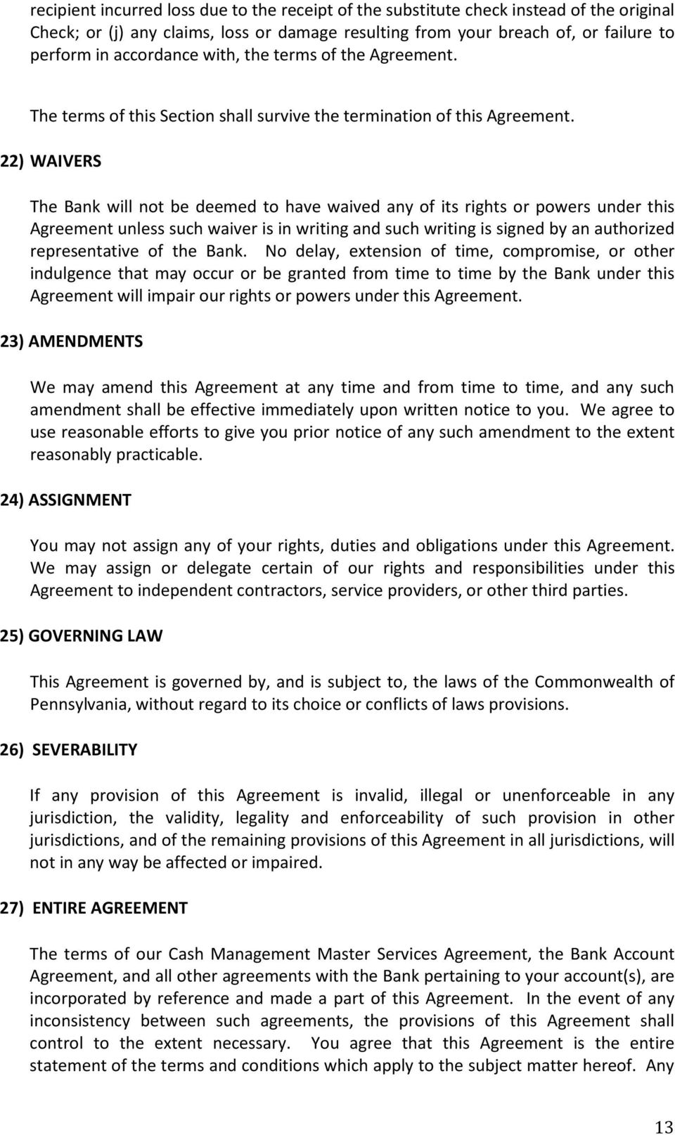 22) WAIVERS The Bank will not be deemed to have waived any of its rights or powers under this Agreement unless such waiver is in writing and such writing is signed by an authorized representative of