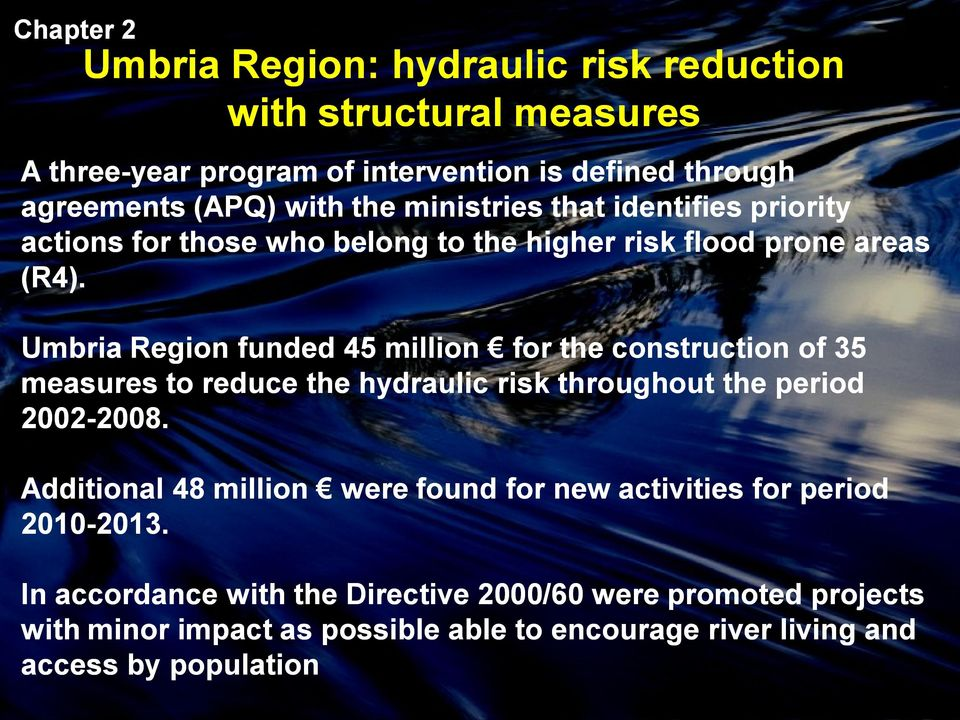 Umbria Region funded 45 million for the construction of 35 measures to reduce the hydraulic risk throughout the period 2002-2008. 2008.