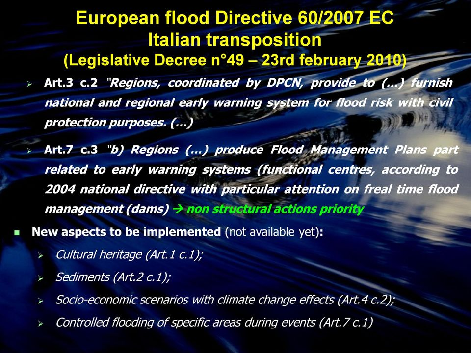 3 b) Regions ( ) produce Flood Management Plans part related to early warning systems (functional centres, according to 2004 national directive with particular attention on freal time