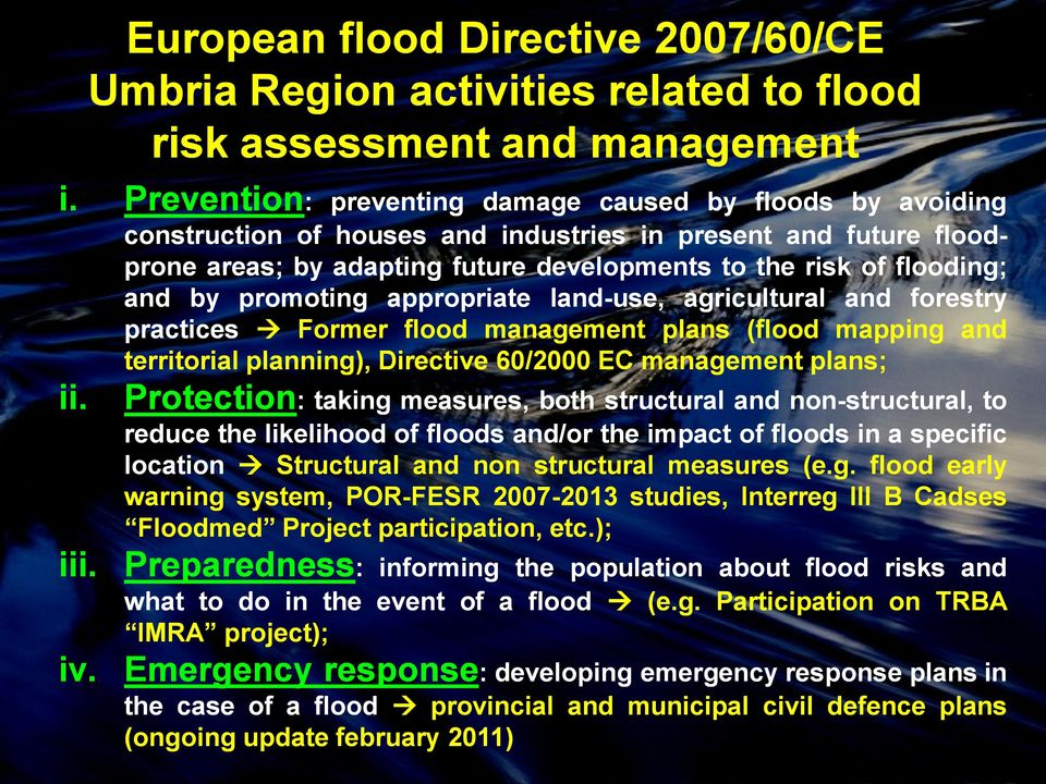 promoting appropriate land-use, agricultural and forestry practices Former flood management plans (flood mapping and territorial planning), Directive 60/2000 EC management plans; Protection: taking