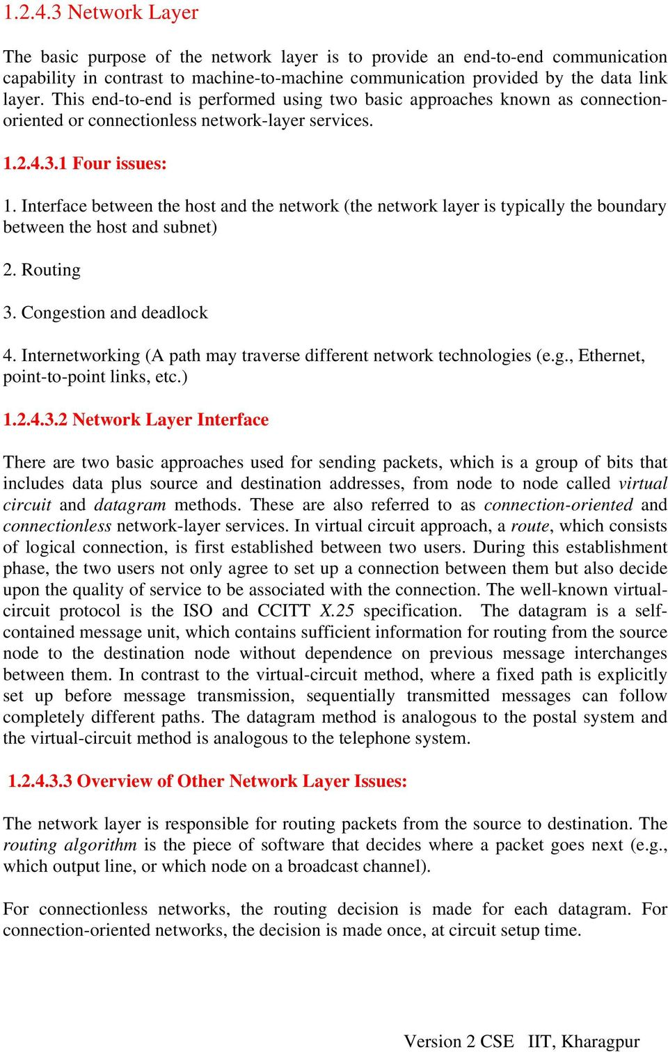 Interface between the host and the network (the network layer is typically the boundary between the host and subnet) 2. Routing 3. Congestion and deadlock 4.