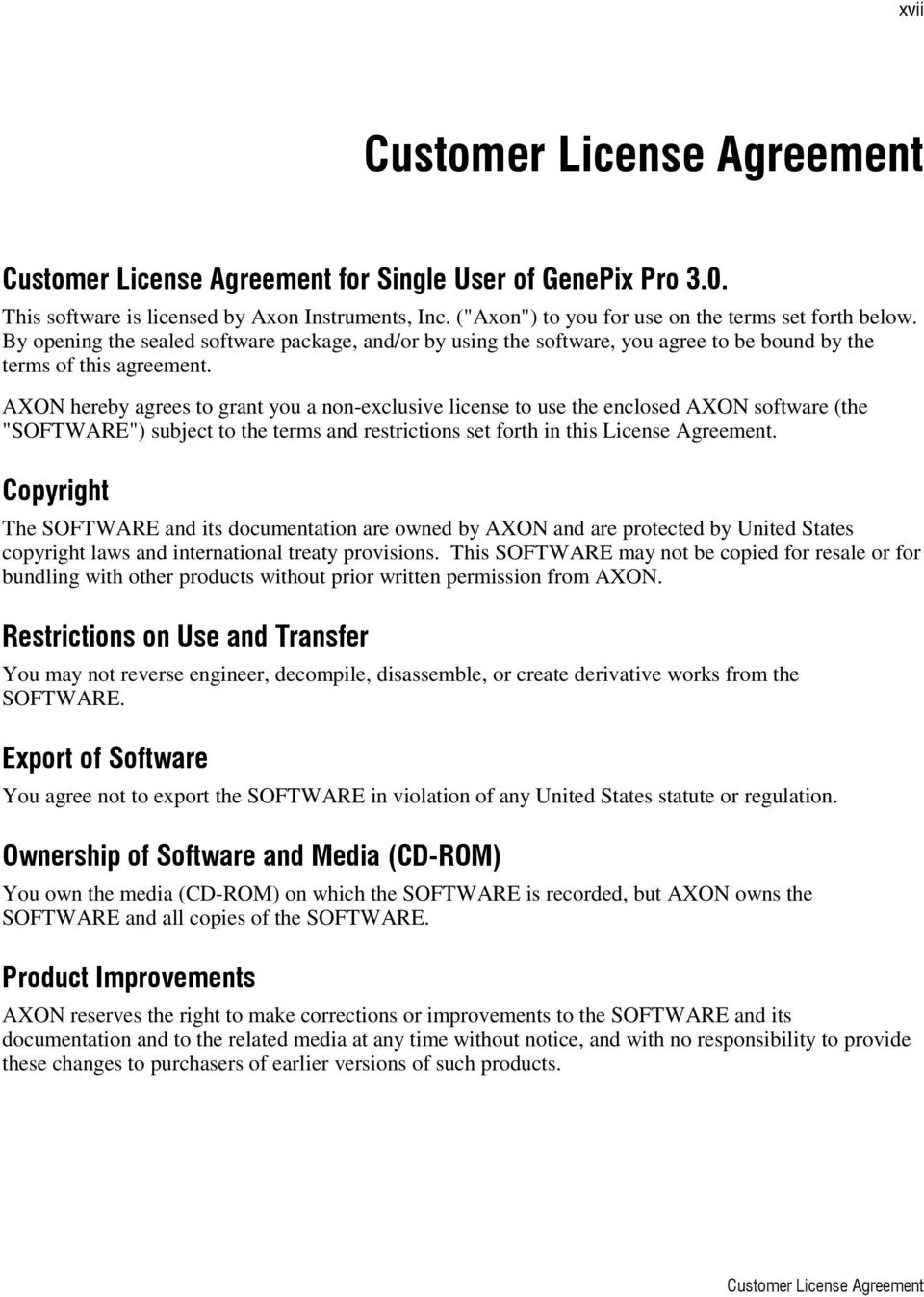 "AXON hereby agrees to grant you a non-exclusive license to use the enclosed AXON software (the ""SOFTWARE"") subject to the terms and restrictions set forth in this License Agreement."