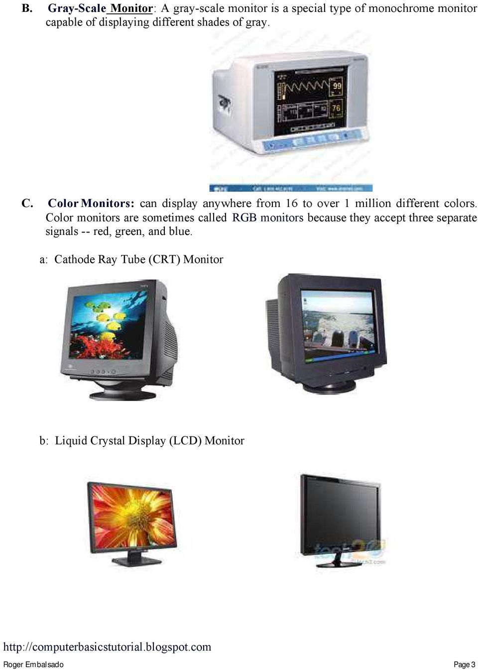 Color Monitors: can display anywhere from 16 to over 1 million different colors.