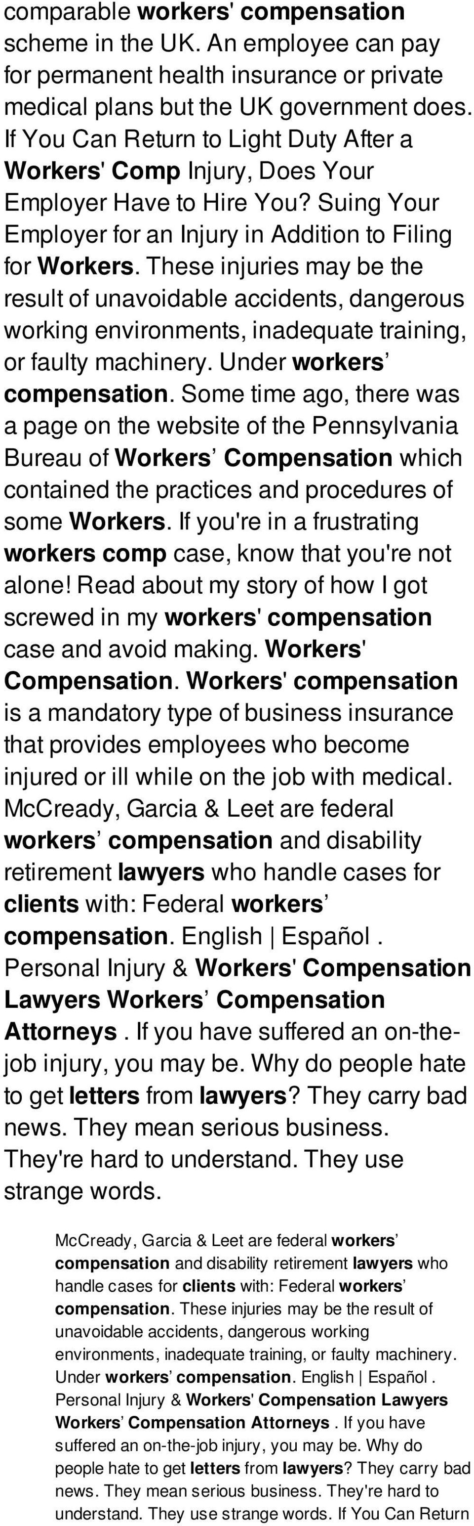 These injuries may be the result of unavoidable accidents, dangerous working environments, inadequate training, or faulty machinery. Under workers compensation.