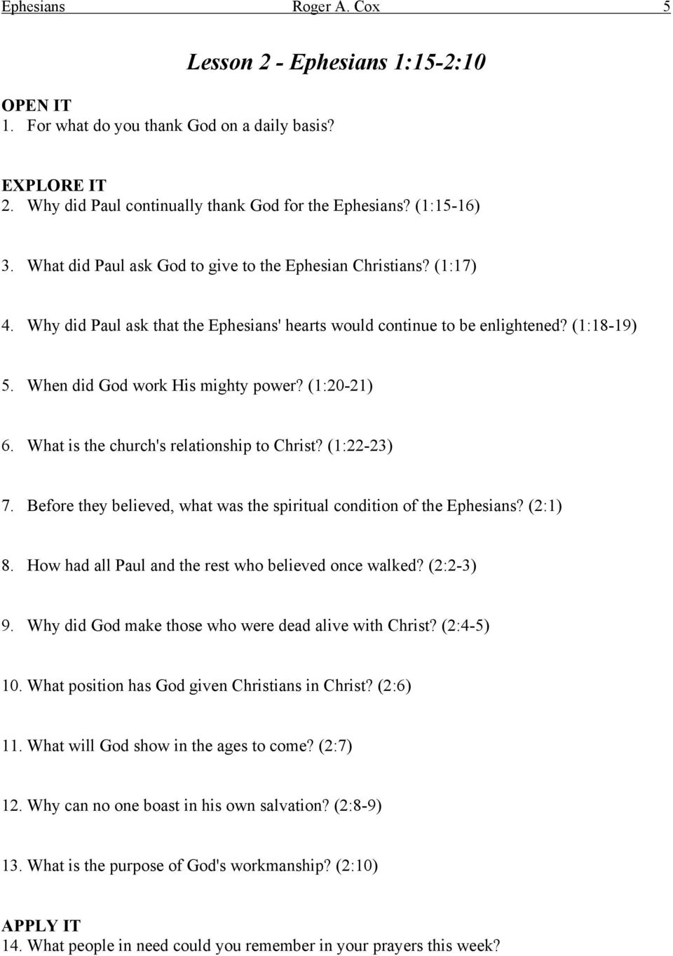 (1:20-21) 6. What is the church's relationship to Christ? (1:22-23) 7. Before they believed, what was the spiritual condition of the Ephesians? (2:1) 8.