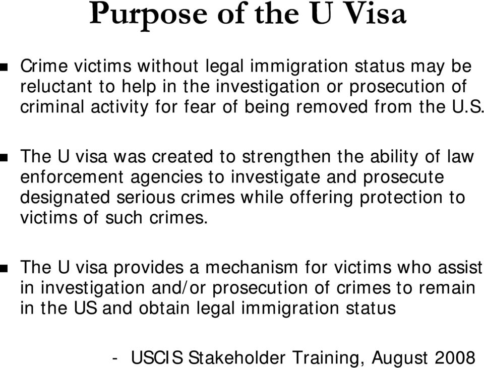 The U visa was created to strengthen the ability of law enforcement agencies to investigate and prosecute designated serious crimes while