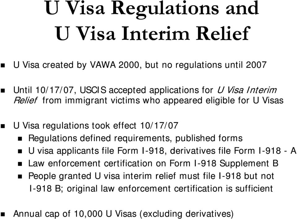 published forms U visa applicants file Form I-918, derivatives file Form I-918 -A Law enforcement certification on Form I-918 Supplement B People granted