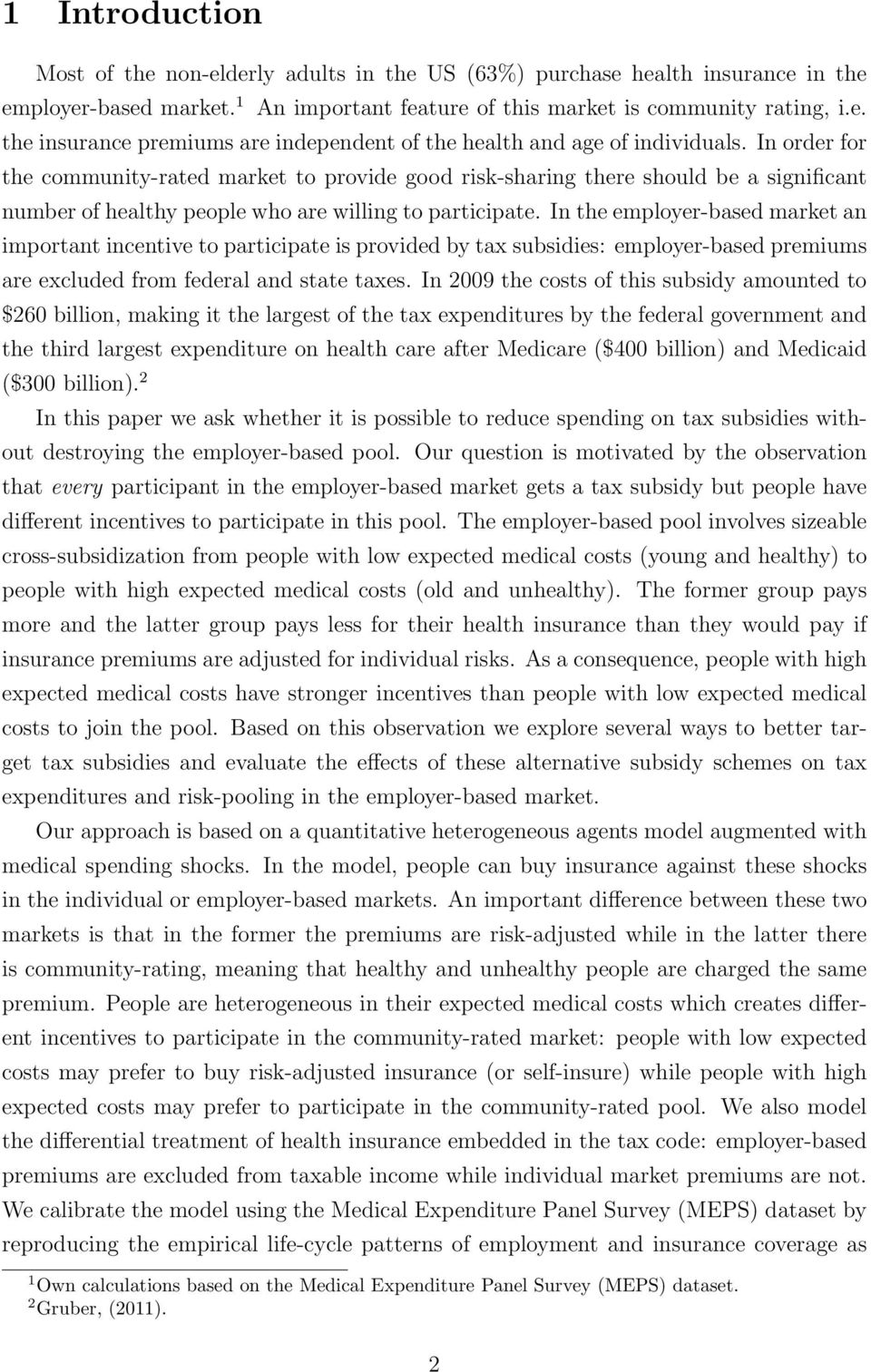 In the employer-based market an important incentive to participate is provided by tax subsidies: employer-based premiums are excluded from federal and state taxes.