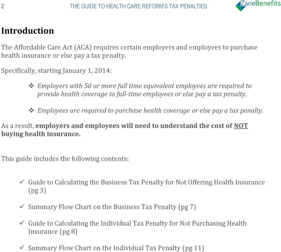 Employees are required to purchase health coverage or else pay a tax penalty. As a result, employers and employees will need to understand the cost of NOT buying health insurance.