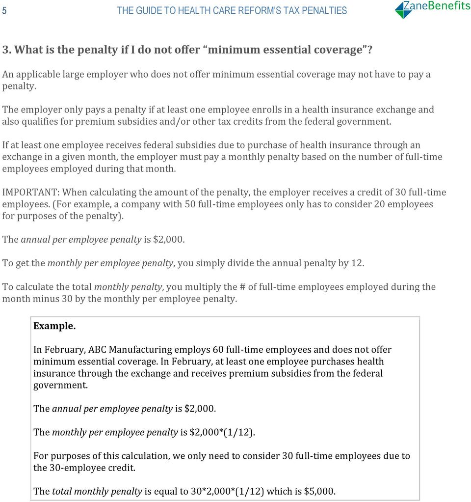 If at least one employee receives federal subsidies due to purchase of health insurance through an exchange in a given month, the employer must pay a monthly penalty based on the number of full-time