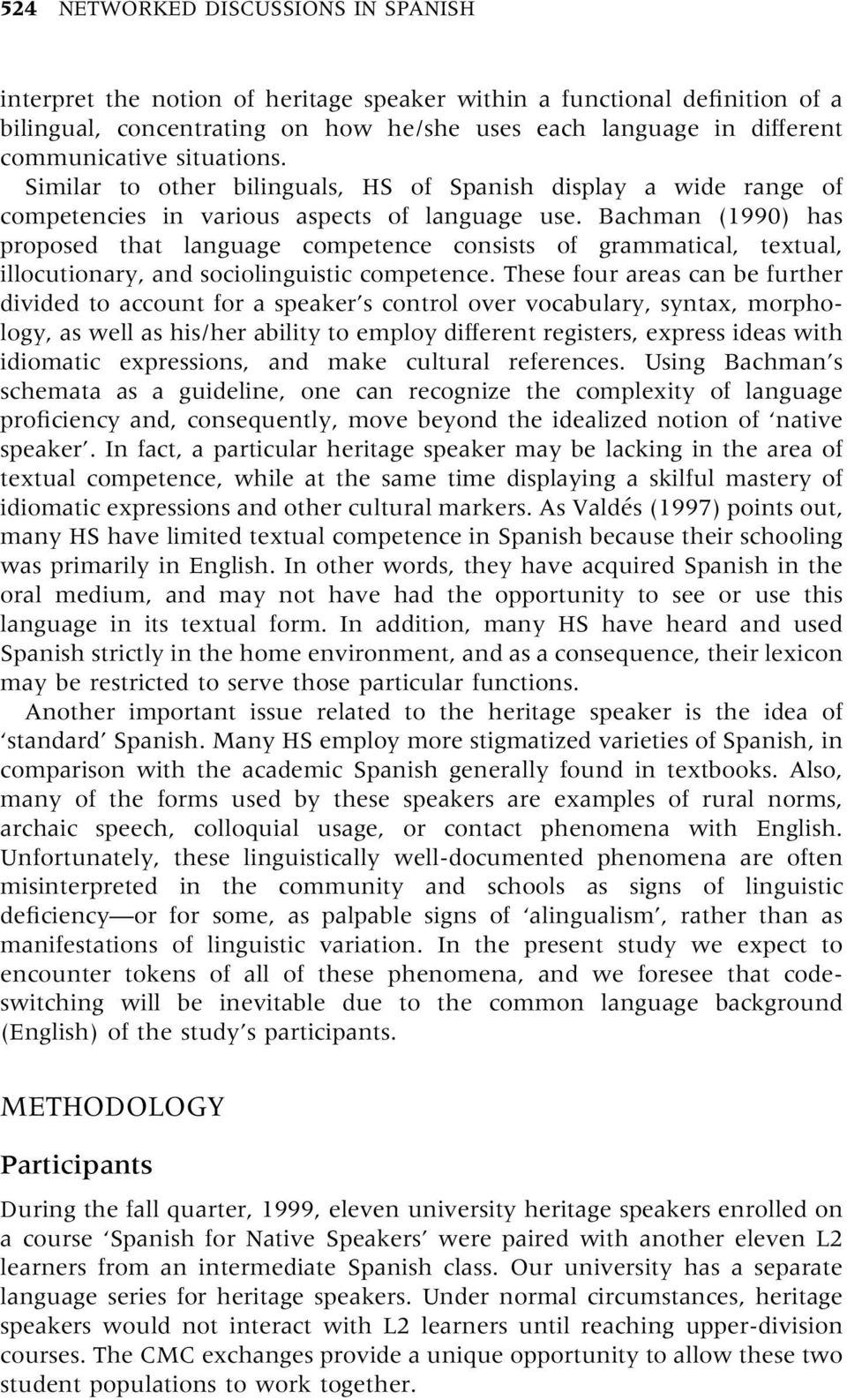 Bachman 1990) has proposed that language competence consists of grammatical, textual, illocutionary, and sociolinguistic competence.