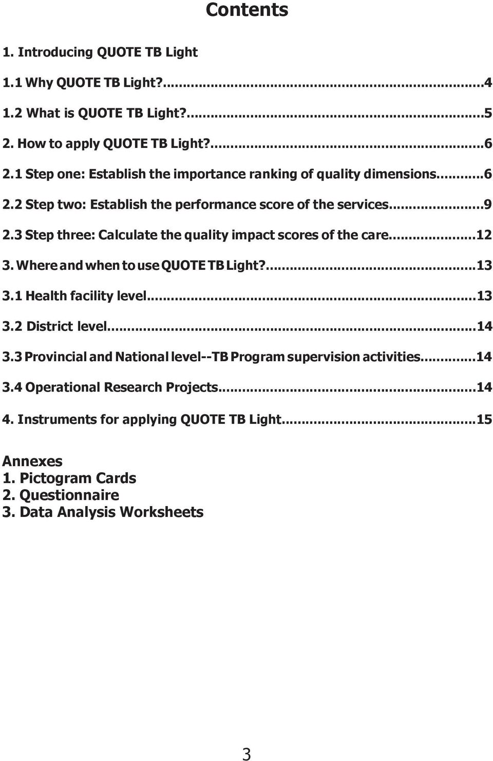 3 Step three: Calculate the quality impact scores of the care...12 3. Where and when to use QUOTE TB Light?...13 3.1 Health facility level...13 3.2 District level...14 3.
