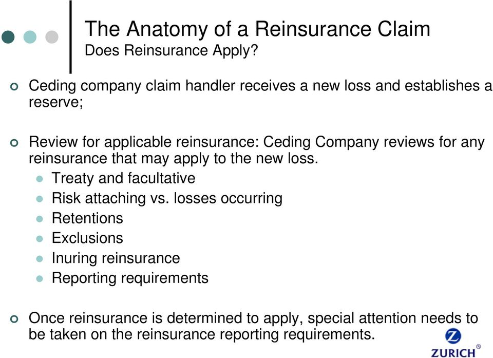Company reviews for any reinsurance that may apply to the new loss. Treaty and facultative Risk attaching vs.