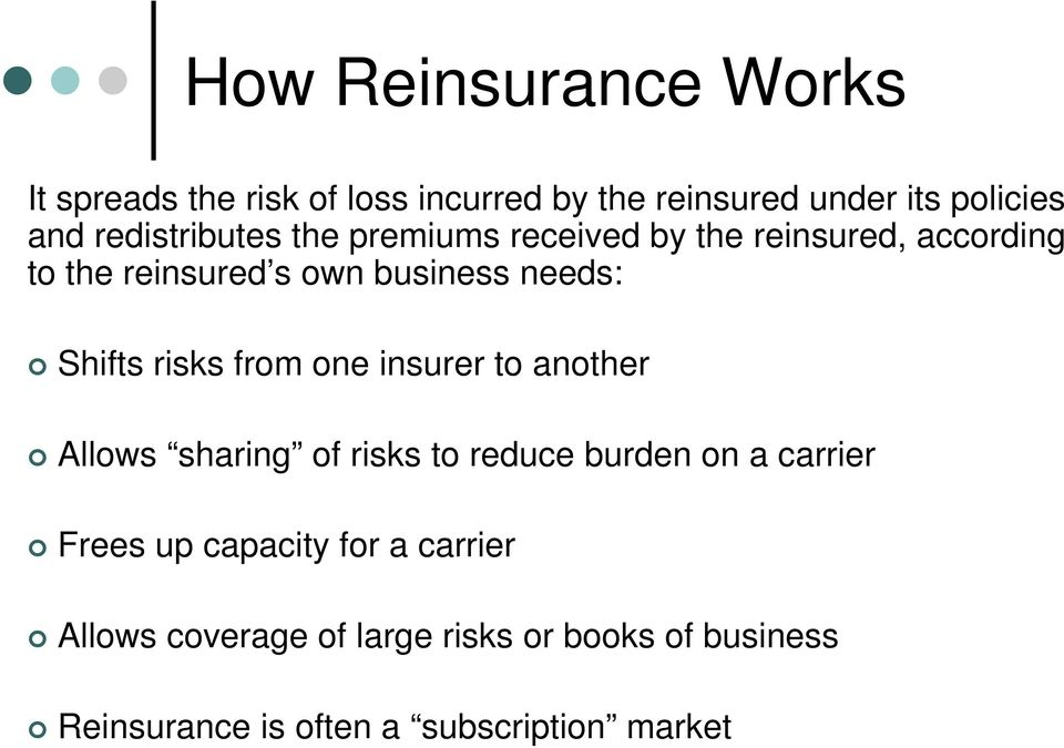 Shifts risks from one insurer to another Allows sharing of risks to reduce burden on a carrier Frees up