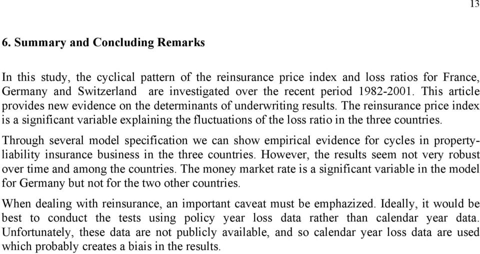 The reinsurance price index is a significant variable explaining the fluctuations of the loss ratio in the three countries.