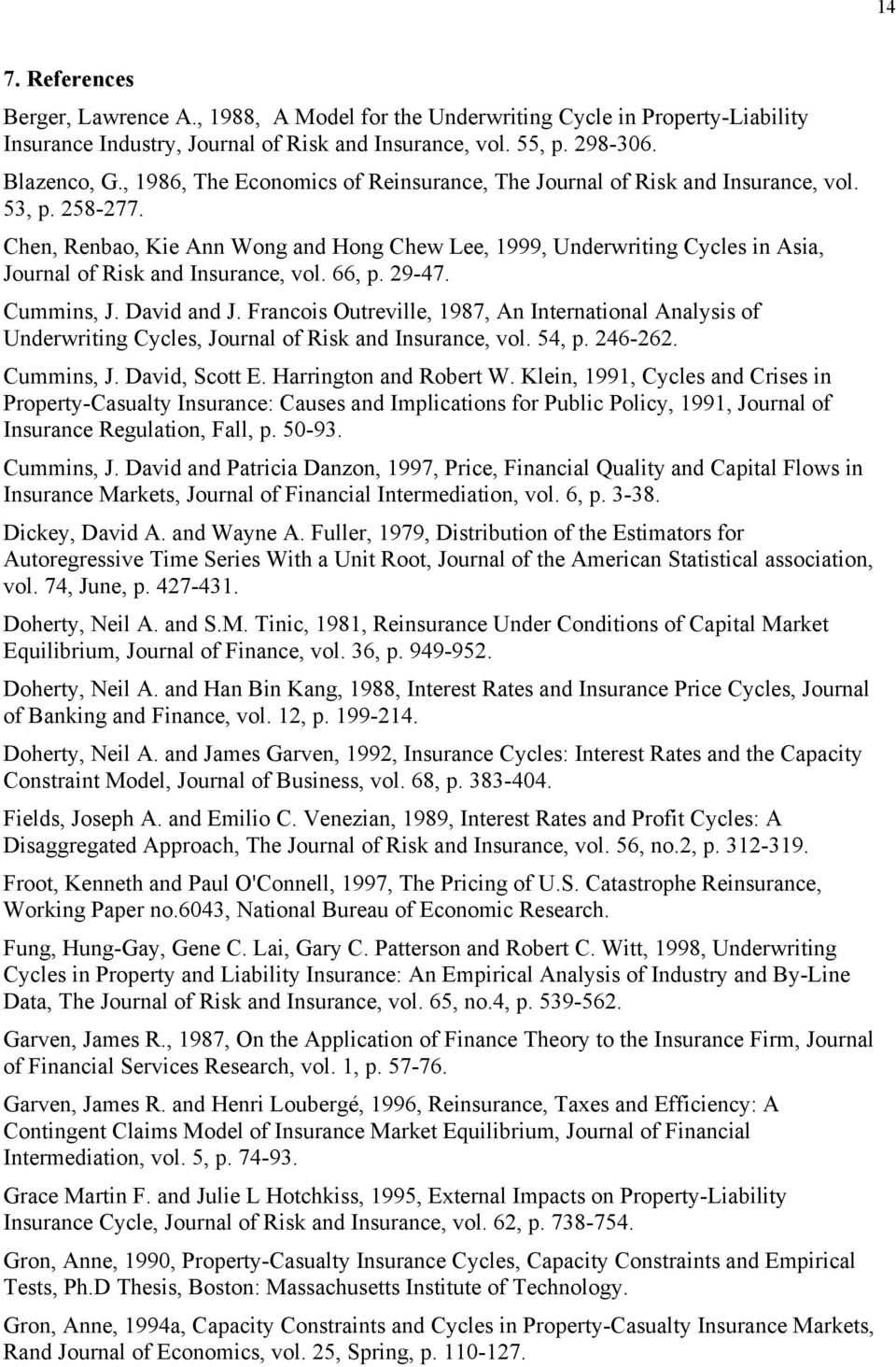 Chen, Renbao, Kie Ann Wong and Hong Chew Lee, 1999, Underwriting Cycles in Asia, Journal of Risk and Insurance, vol. 66, p. 29-47. Cummins, J. David and J.