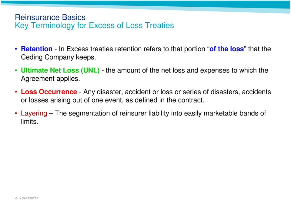 Ultimate Net Loss (UNL) - the amount of the net loss and expenses to which the Agreement applies.