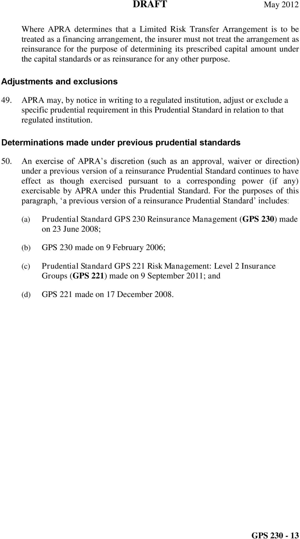 APRA may, by notice in writing to a regulated institution, adjust or exclude a specific prudential requirement in this Prudential Standard in relation to that regulated institution.