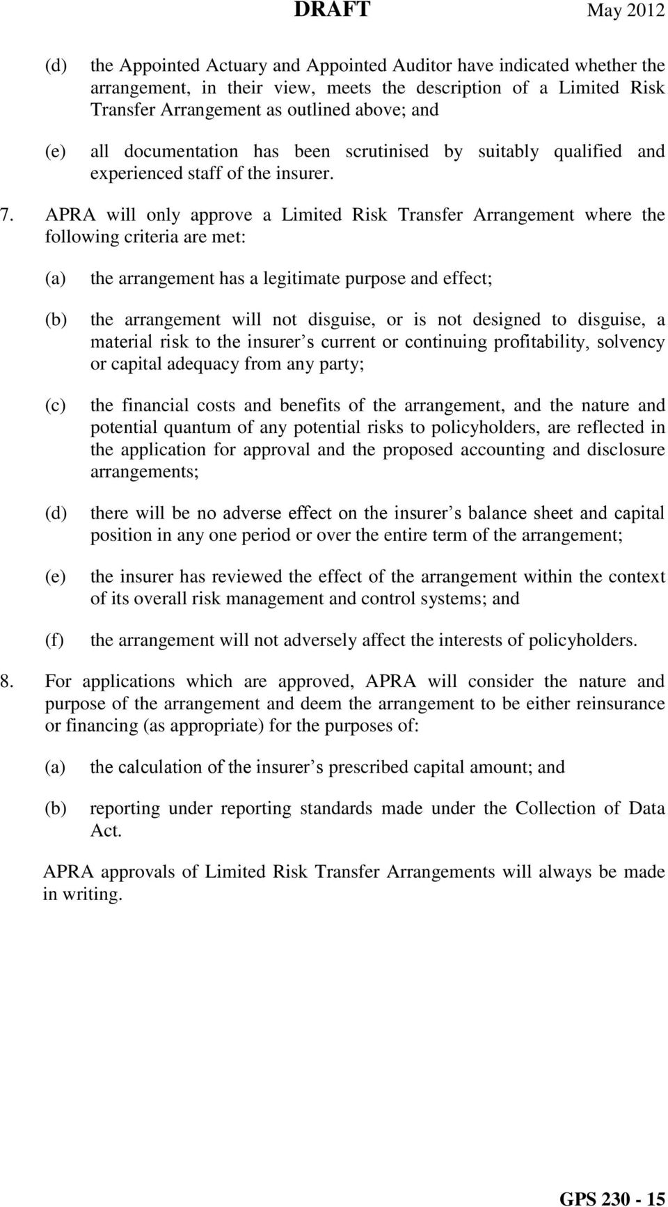 APRA will only approve a Limited Risk Transfer Arrangement where the following criteria are met: (c) (d) (e) (f) the arrangement has a legitimate purpose and effect; the arrangement will not