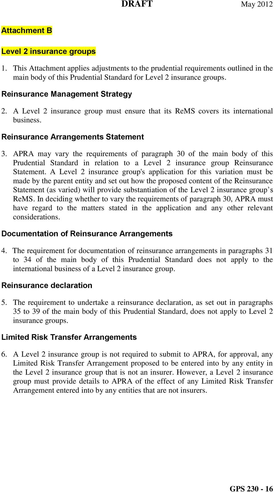 APRA may vary the requirements of paragraph 30 of the main body of this Prudential Standard in relation to a Level 2 insurance group Reinsurance Statement.