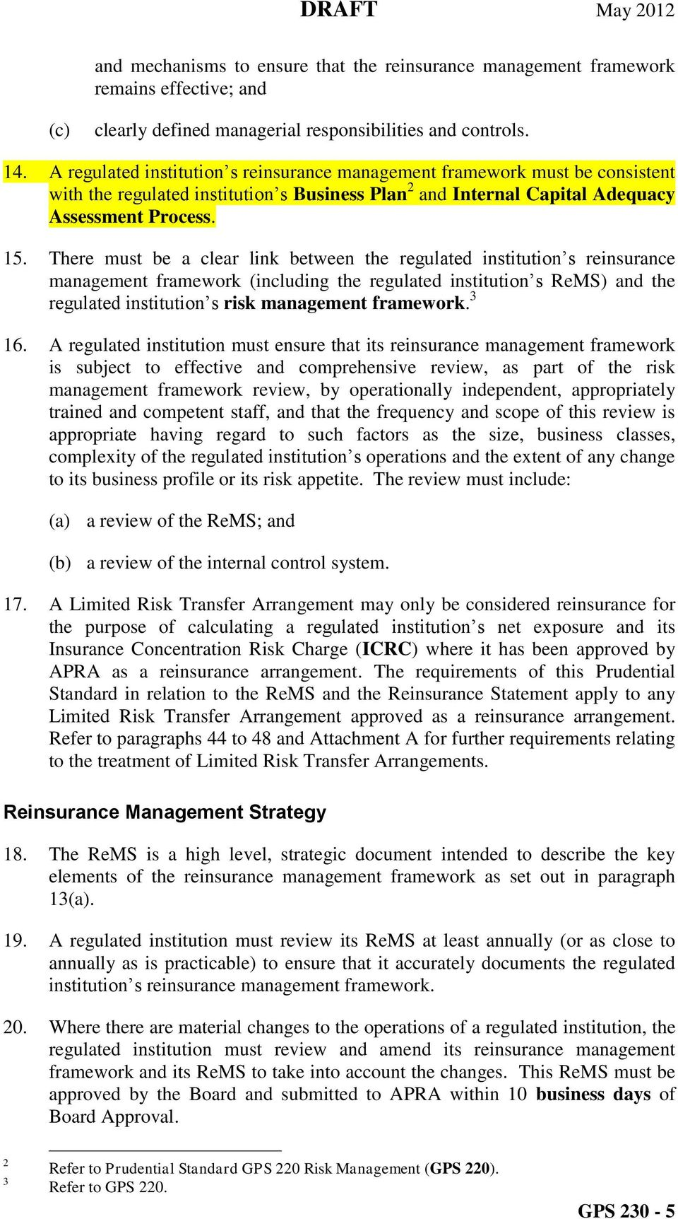 There must be a clear link between the regulated institution s reinsurance management framework (including the regulated institution s ReMS) and the regulated institution s risk management framework.