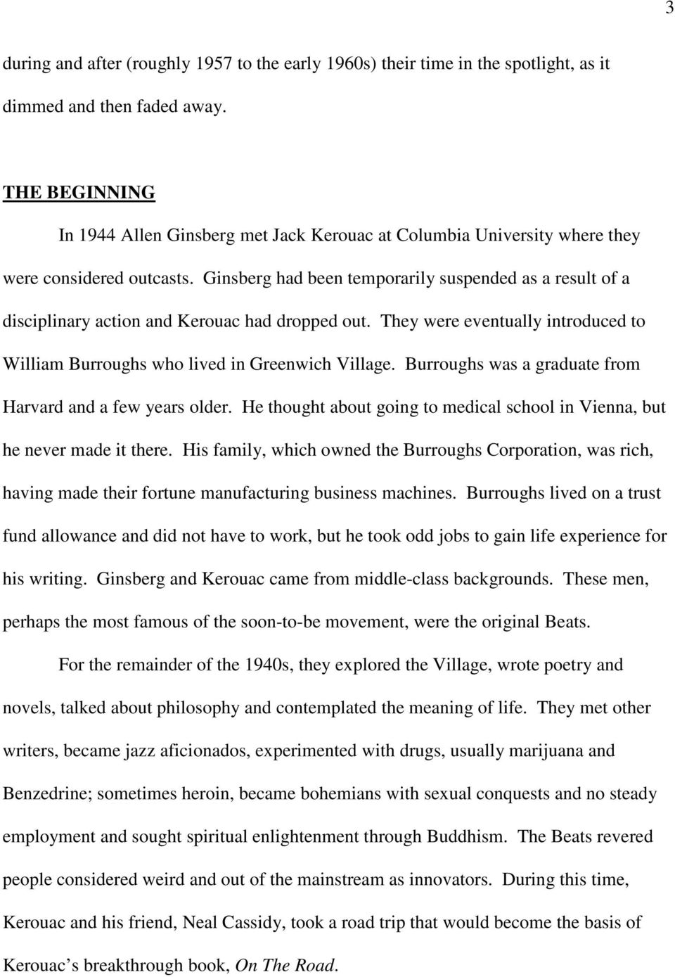 Ginsberg had been temporarily suspended as a result of a disciplinary action and Kerouac had dropped out. They were eventually introduced to William Burroughs who lived in Greenwich Village.