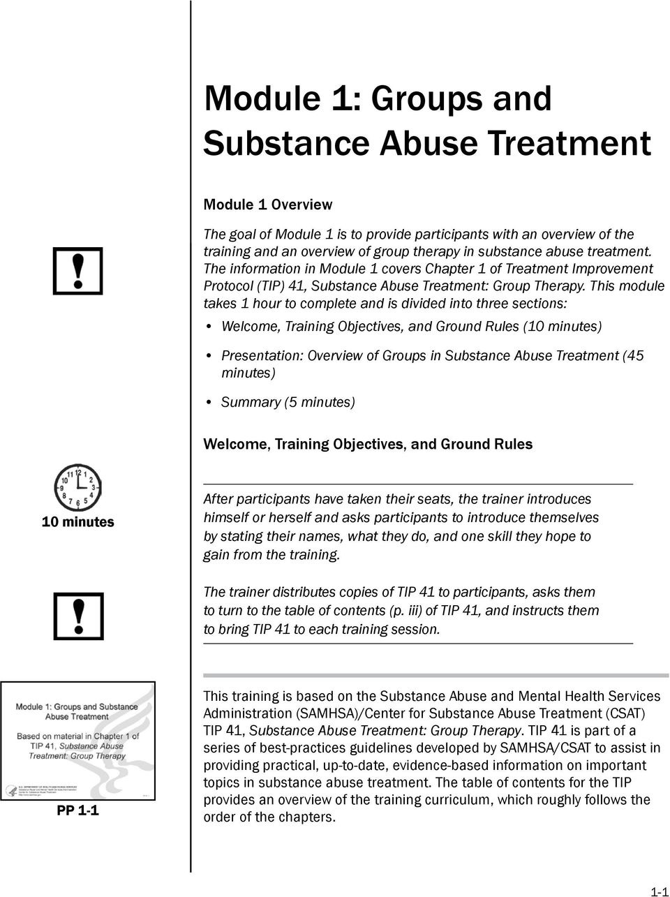 This module takes 1 hour to complete and is divided into three sections: Welcome, Training Objectives, and Ground Rules (10 minutes) Presentation: Overview of Groups in Substance Abuse Treatment (45