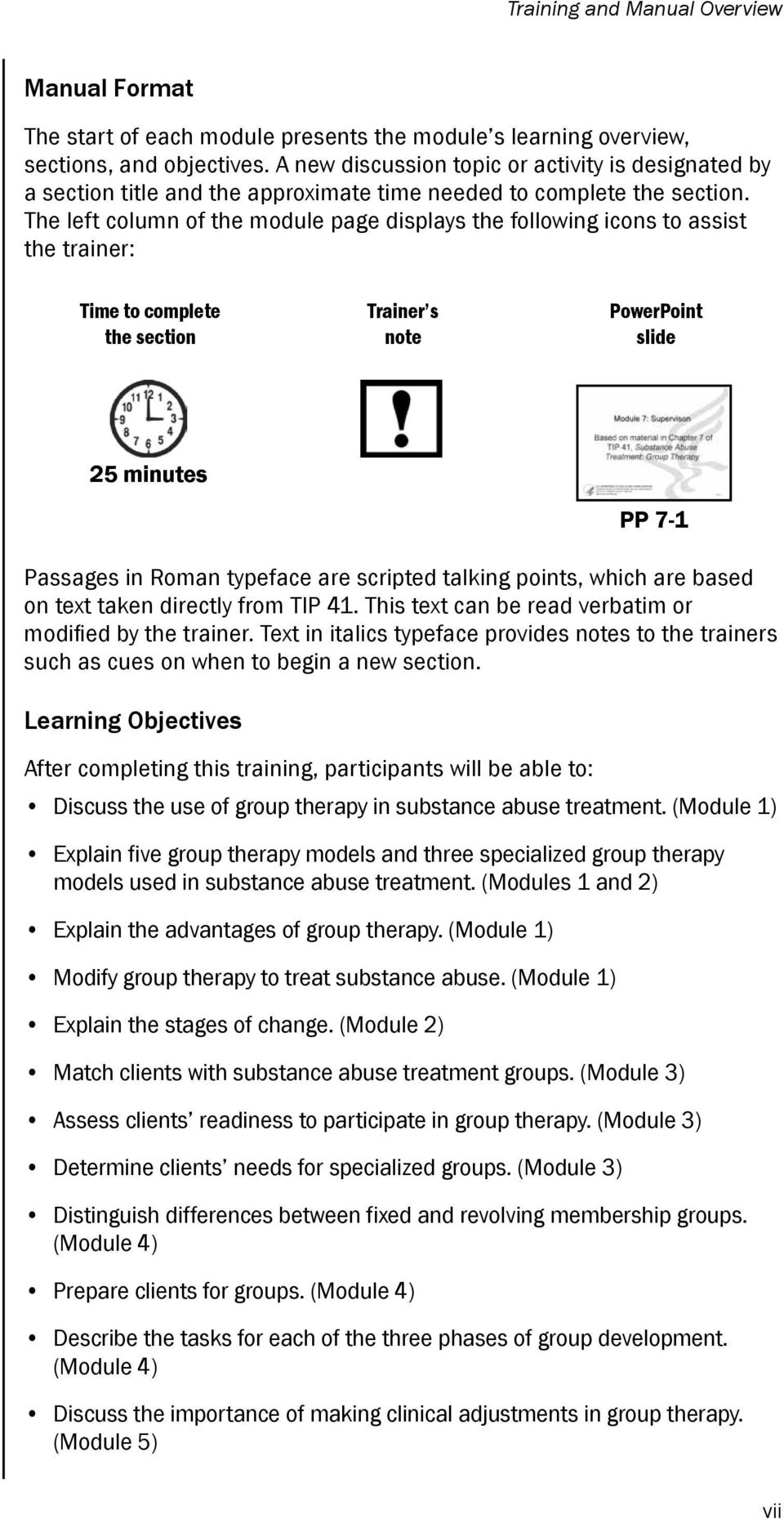 substance abuse treatment. (Module 1) Explain five group therapy models and three specialized group therapy models used in substance abuse treatment.