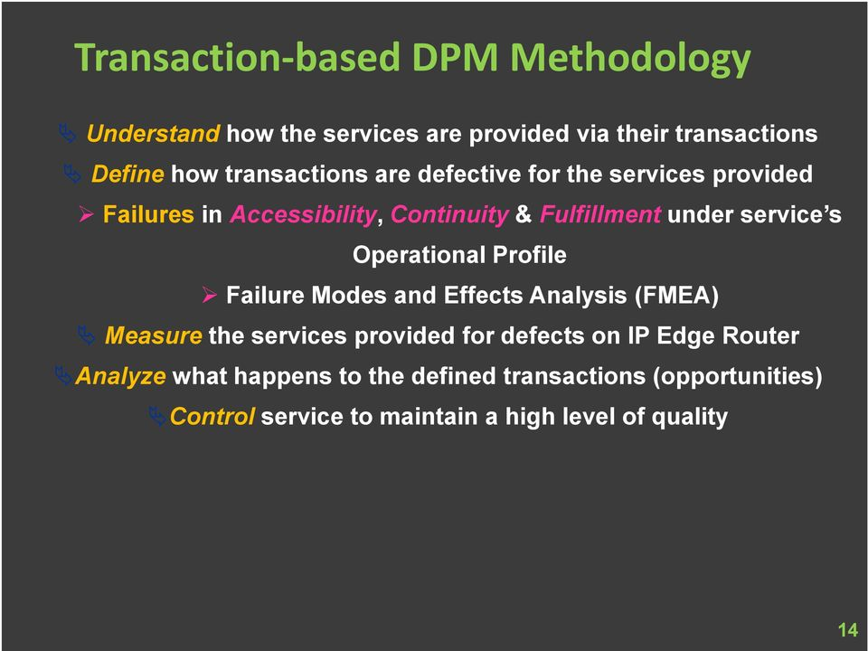 service s Operational Profile Failure Modes and Effects Analysis (FMEA) Measure the services provided for defects on