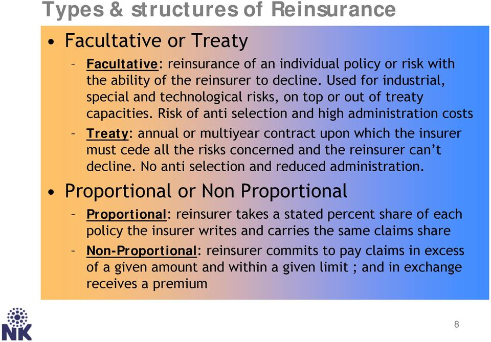Risk of anti selection and high administration costs Treaty: annual or multiyear contract upon which the insurer must cede all the risks concerned and the reinsurer can t decline.