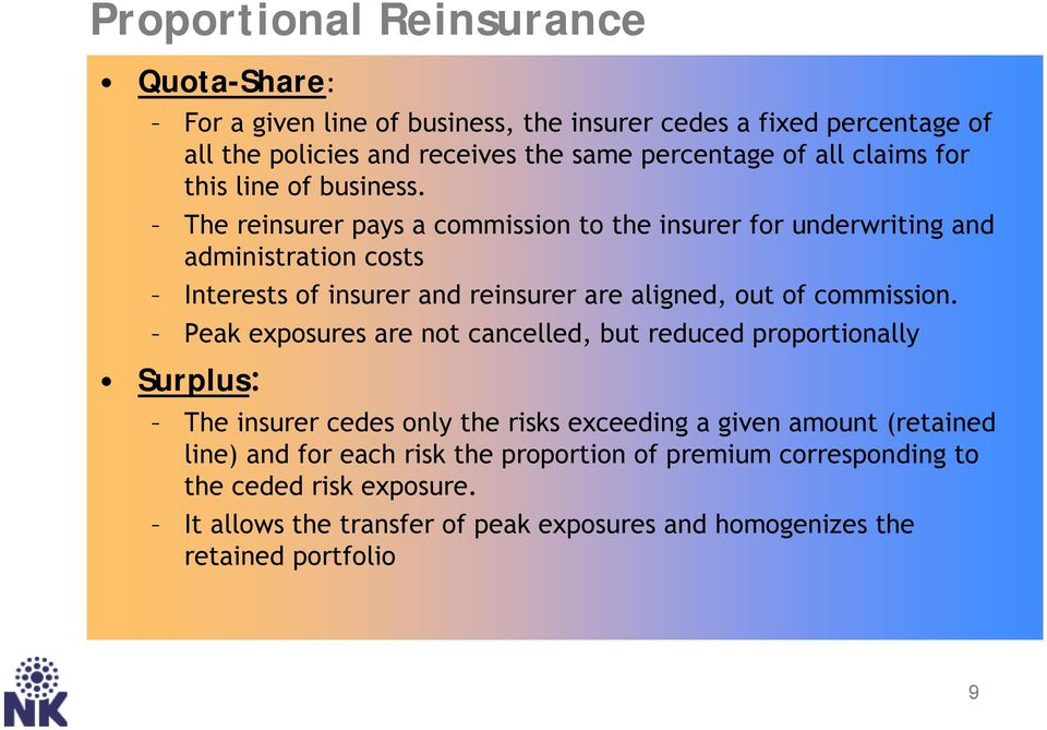 The reinsurer pays a commission to the insurer for underwriting and administration costs Interests of insurer and reinsurer are aligned, out of commission.