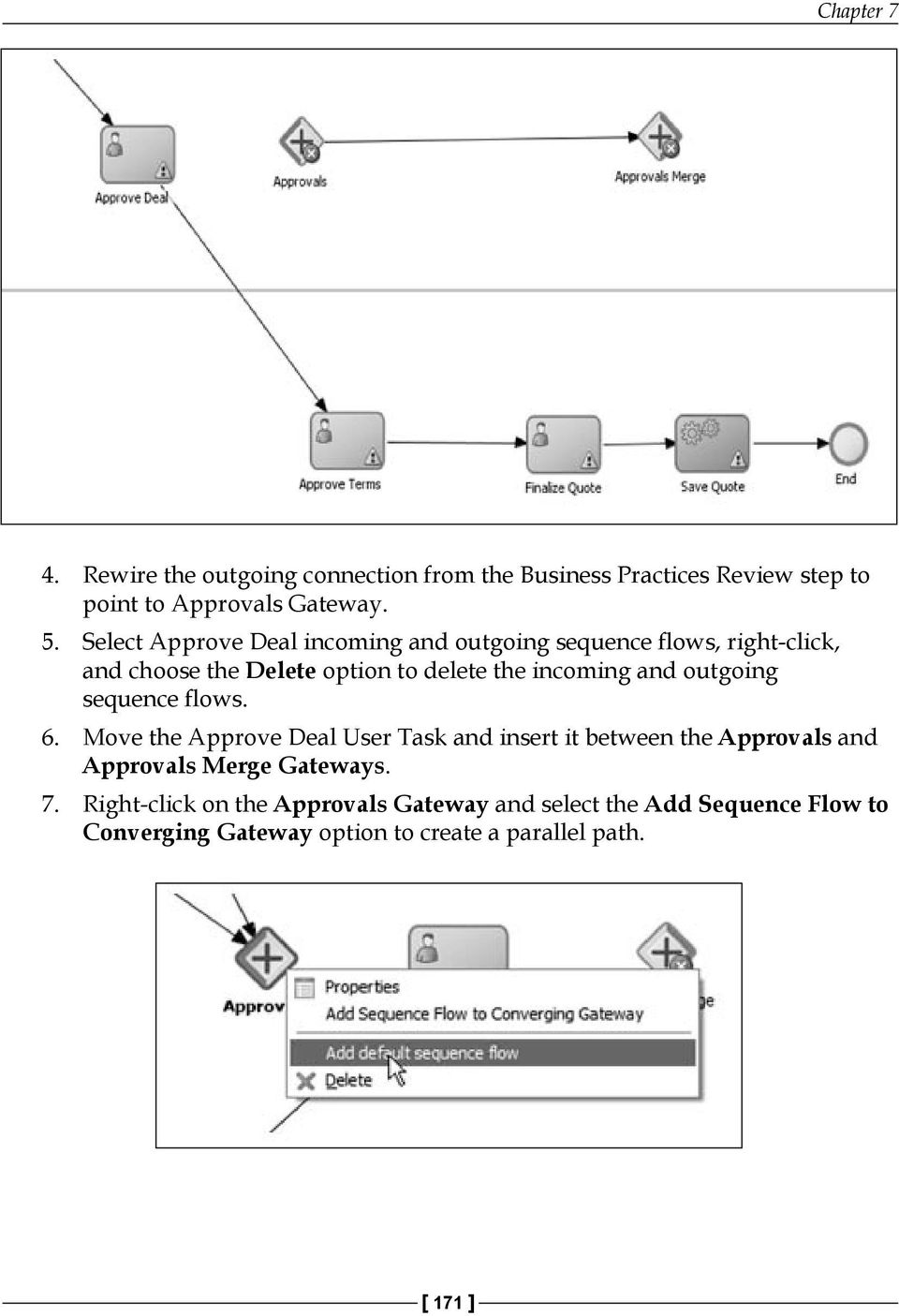 outgoing sequence flows. 6. Move the Approve Deal User Task and insert it between the Approvals and Approvals Merge Gateways.